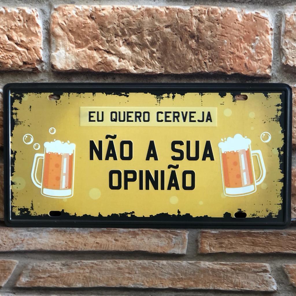 """Placa Decorativa de Metal """"Quero Cerveja Não Sua Opinião"""""""
