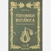 PERFUMARIA BOTÂNICA - A ARTE DE CRIAR PERFUMES