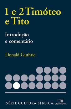 1 e 2Timóteo e Tito, introdução e comentário