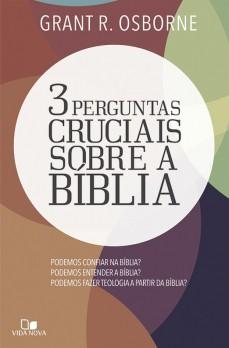 3 perguntas cruciais sobre a Bíblia
