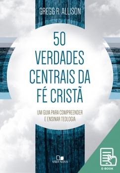 50 verdades centrais da fé cristã (E-book)
