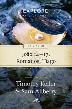 90 dias em João 14-17, Romanos e Tiago - Série Explore as Escrituras