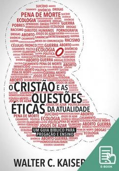 Cristão e as questões éticas da atualidade, O (E-book)