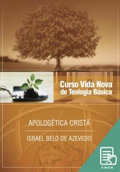 Curso Vida Nova de Teologia básica - Vol. 6 - Apologética Cristã (E-book)