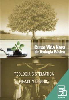 Curso Vida Nova de Teologia básica - Vol. 7 - Teologia Sistemática (E-book)