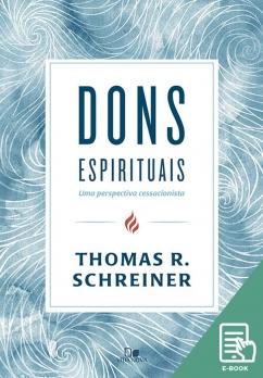 Dons espirituais: uma perspectiva cessacionista (E-book)