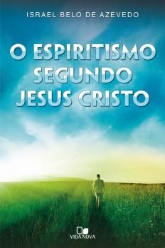 Espiritismo segundo Jesus Cristo, O