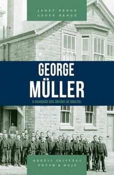 George Müller - Série heróis cristãos ontem & hoje