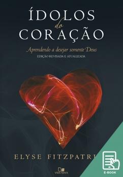 Ídolos do coração - Ed. revisada e atualizada (E-book)