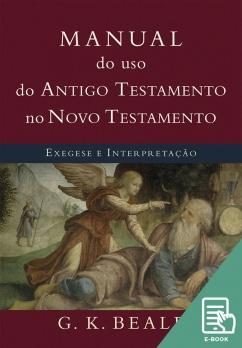 Manual do uso do Antigo Testamento no Novo Testamento (E-book)