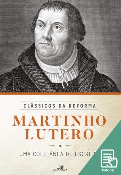 Martinho Lutero - Série clássicos da reforma (E-book)