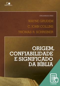 Origem, confiabilidade e significado da Bíblia (E-book)