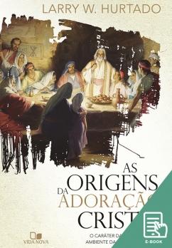 Origens da adoração cristã, As (E-book)