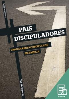 Pais discipuladores - Série Cruciforme (E-book)