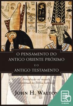 Pensamento do antigo Oriente Próximo e o Antigo Testamento, O (E-book)