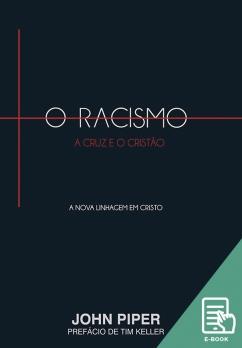 Racismo, a cruz e o cristão, O (E-book)