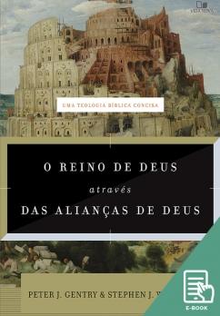 Reino de Deus através das alianças de Deus, O (E-book)