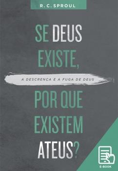 Se Deus existe, por que existem ateus? (E-book)