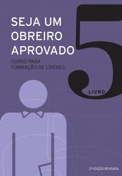 Seja um obreiro aprovado - Livro 5
