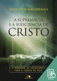 Supremacia e a suficiência de Cristo, A (E-book)
