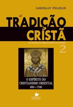 Tradição Cristã, A: uma história do desenvolvimento da doutrina - Vol. 2