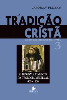 Tradição cristã, A: uma história do desenvolvimento da doutrina - Vol. 3