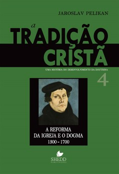 Tradição cristã, A: uma história do desenvolvimento da doutrina - Vol. 4