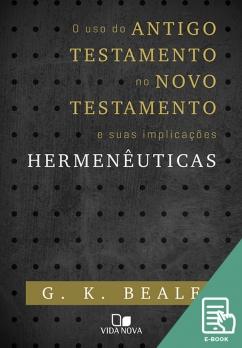 Uso do Antigo Testamento no Novo Testamento e suas implicações Hermenêuticas, O (E-book)
