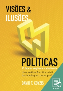 Visões e ilusões políticas - 2ª Ed. ampliada e atualizada (E-book)