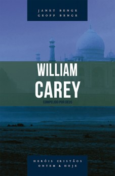 William Carey - Série heróis cristãos ontem & hoje