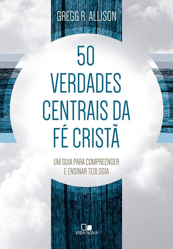 50 verdades centrais da fé cristã