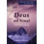 Deus no Sinai - Série estudos sobre a teologia bíblica do Antigo Testamento