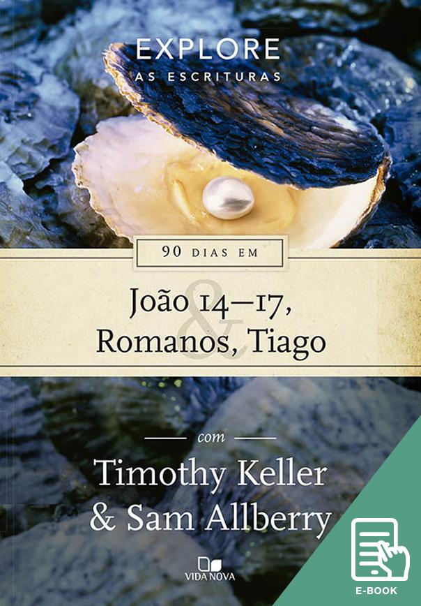 90 dias em João 14-17, Romanos e Tiago - Série Explore as Escrituras (E-book)