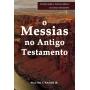 Messias no Antigo Testamento, O - Série estudos sobre a teologia bíblica do Antigo Testamento
