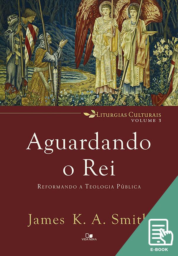 Aguardando o Rei: reformando a teologia pública (E-book)