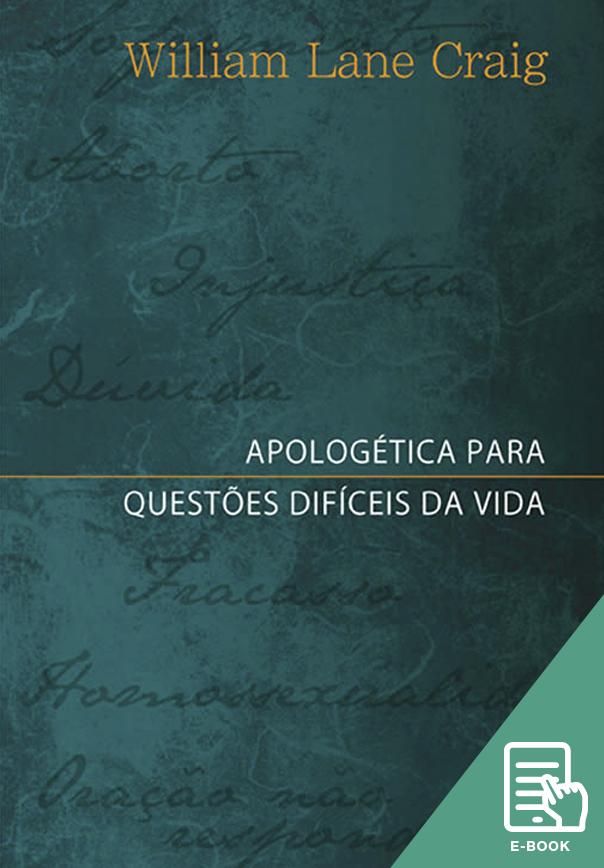 Apologética para questões difíceis da vida (E-book)