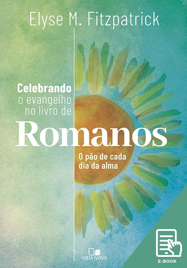 Celebrando o evangelho no livro de Romanos (E-book)