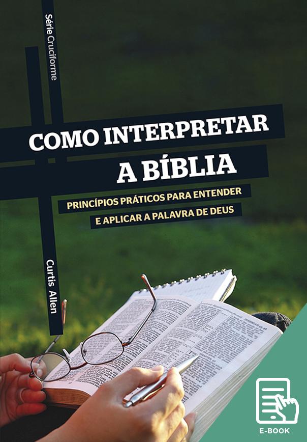 Como interpretar a Bíblia - Série Cruciforme (E-book)