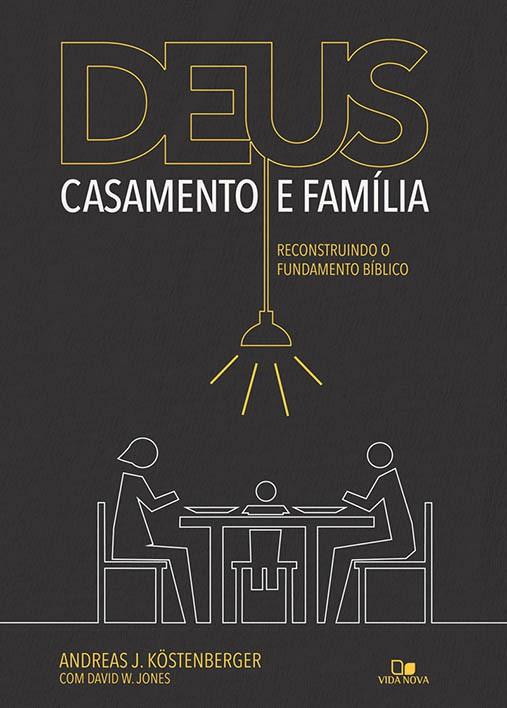 Deus, casamento e família - 2ª ed. ampliada