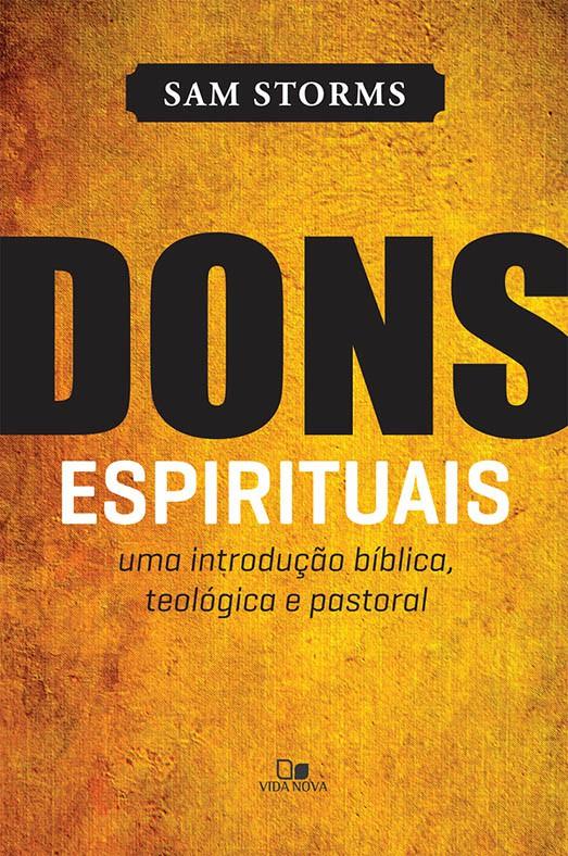 Dons Espirituais: uma introdução bíblica, teológica e pastoral