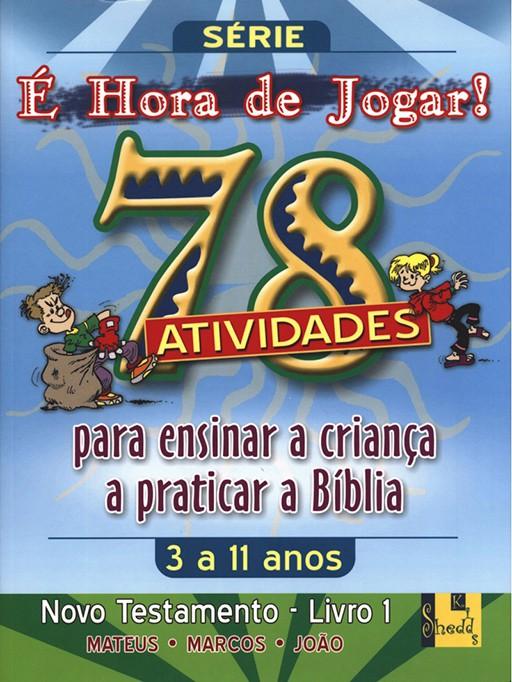 É hora de Jogar - N.T. 1 Mateus, Marcos e João - 78 Atividades
