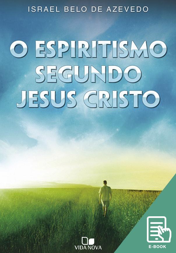 Espiritismo segundo Jesus Cristo, O (E-book)