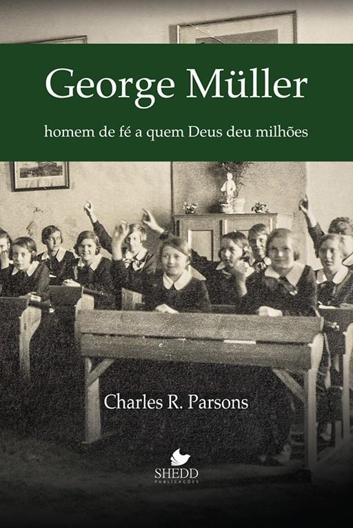 George Müller: homem de fé a quem Deus deu milhões