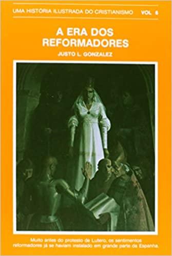 História ilustrada do cristianismo, Uma - Vol. 6 - A era dos reformadores