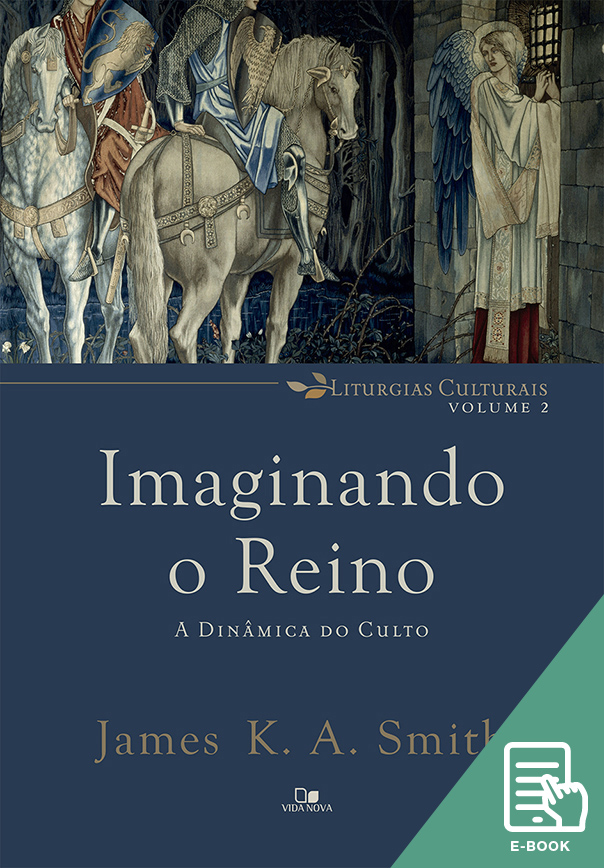 Imaginando o reino: a dinâmica do culto (E-book)