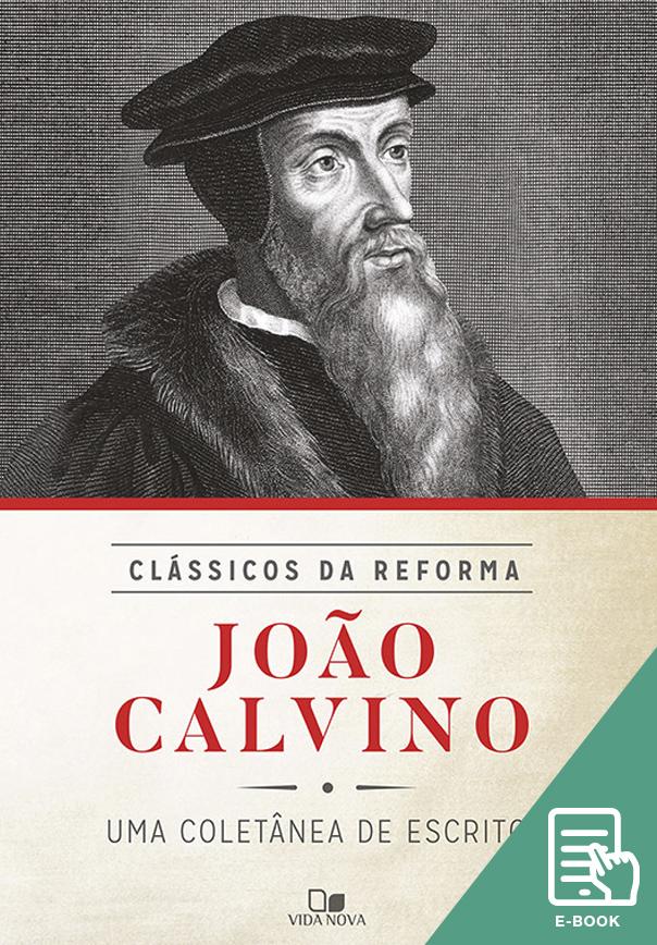 João Calvino - Série clássicos da reforma (E-book)