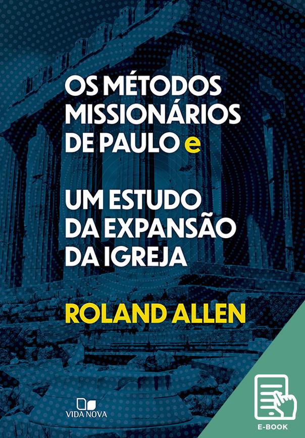 Métodos missionários de Paulo e um estudo da expansão da igreja, Os (E-book)