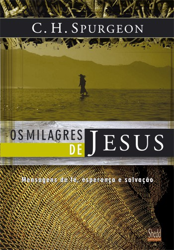 Milagres de Jesus, Os - Vol. 1 - Spurgeon