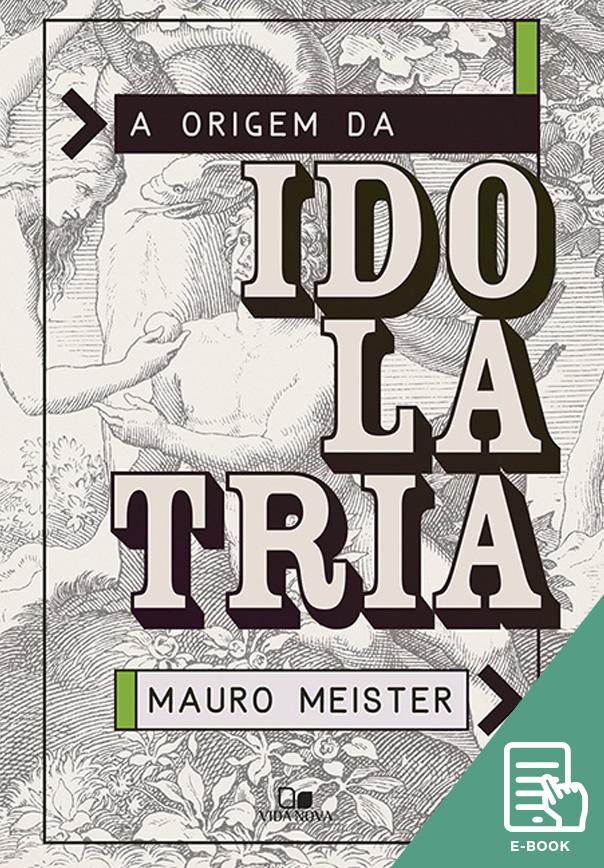 Origem da idolatria, A (E-book)