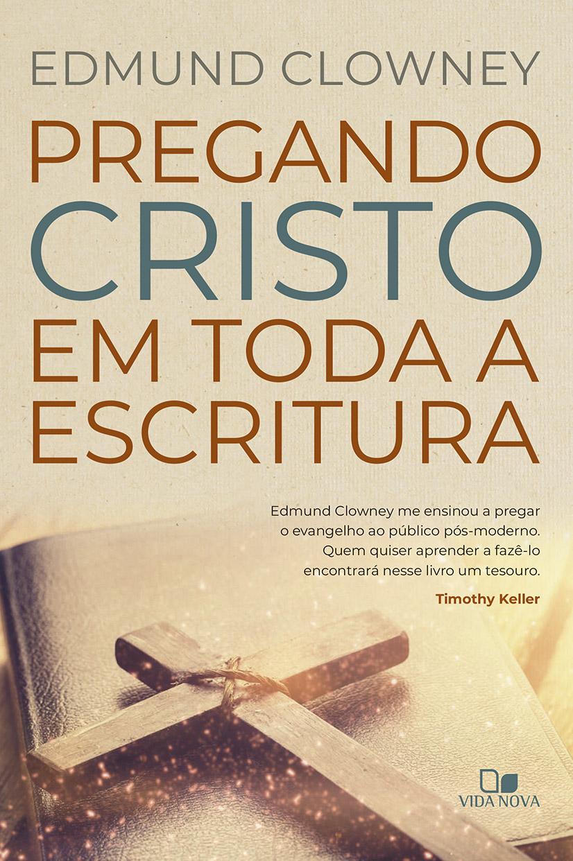 Pregando Cristo em toda a Escritura